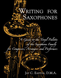Writing for Saxophones:            A Guide to the Tonal Palette of the Saxophone Family for Composers, Arrangers and Performers